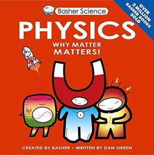 Basher Science, physics, matter, why matter matters, science books for kids
