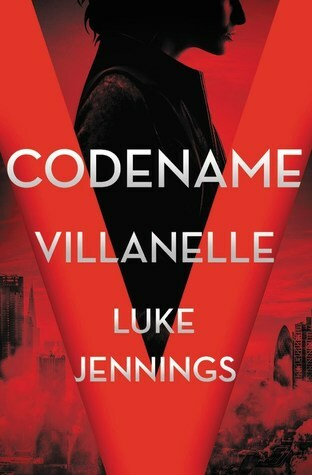 codename villanelle, Killing Eve, novel, spy novel, Luke Jennings, fiction, female assassin