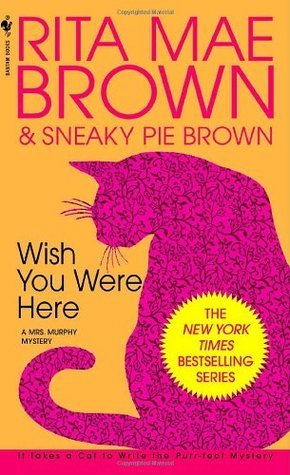 wish you were here, Rita Mae Brown, Sneaky Pie Brown, Mrs Murphy mysteries, books for cat lovers, books about cats