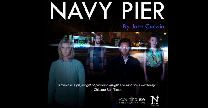 Navy Pier, John Corwin, North of Eight Theatre, Courthouse Hotel North Melbourne, Mark Salvestro, Jessica Stanley, Phoebe Anne Taylor, Chicago, New York, San Francisco