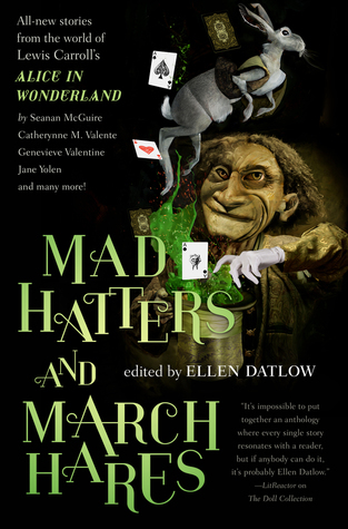 mad hatters and march hares, Ellen Datlow, fantasy anthology, fantasy short stories, Lewis Carroll, Alice in Wonderland, stories inspired by Lewis Carroll, stories inspired by Alice in Wonderland