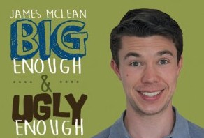James McLean, Big enough and ugly enough