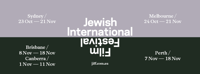 jewish international film festival 2018, community event, fun things to do, cultural event, film reviews, movie buff, cinema, performing arts, date night, eddie tamir, jiff, Event Cinemas Bondi Junction, Roseville Cinemas, Melbourne Classic Cinema Elsternwick, Lido Cinemas Hawthorn, Cameo Cinemas Belgrave, Canberra Dendy Cinemas Canberra, Perth Greater Union Morley 7 – 18 Nov Brisbane New Farm Cinemas