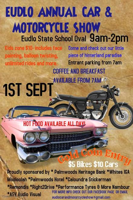 Eudlo Annual Car & Motorcycle Show, Eudlo, Eudlo State School, prizes, best classic, best custom, best rod, best vintage, best Japanese, best interior, best engine bay, bike categories, best American, best European, best Japanese, best in show, people's choice, Kids Zone, Heritage Bank, Palmwoods, jumping castle, balloon twisting, face painting, HUMAN Rights MAFIA, home-baked goodies, car and bike related stalls, Retro Tins, Father's Day, man caves, gold coin donation, family fun outing