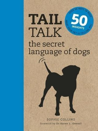 Tail Talk, the secret language of dogs, dog whisperer, books about dogs, dogs, dog behaviour