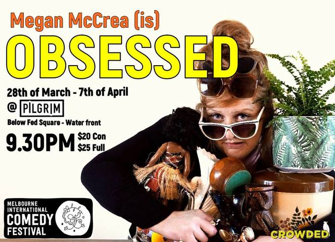 Megan McCrea, Obsessed, Pilgrim Bar, Melbourne International Comedy Festival, Hoarders, Federation Square Wharf