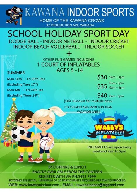 Kawana Indoor Sports, School Holiday Sports Days, indoor sporting activities, aged five to fourteen years of age, dodge ball, indoor netball, indoor cricket, indoor beach volleyball, indoor soccer, court of Wally's Inflatables, bookings essential, minimum 20 participants, meet new people, make new friends