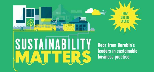 sustainability matters 2020, community event, fun things to do, darebin business, darebin city council, environmental, business resilience, save money, free online webinar, solar and energy efficiency, reducing waste, circular economy