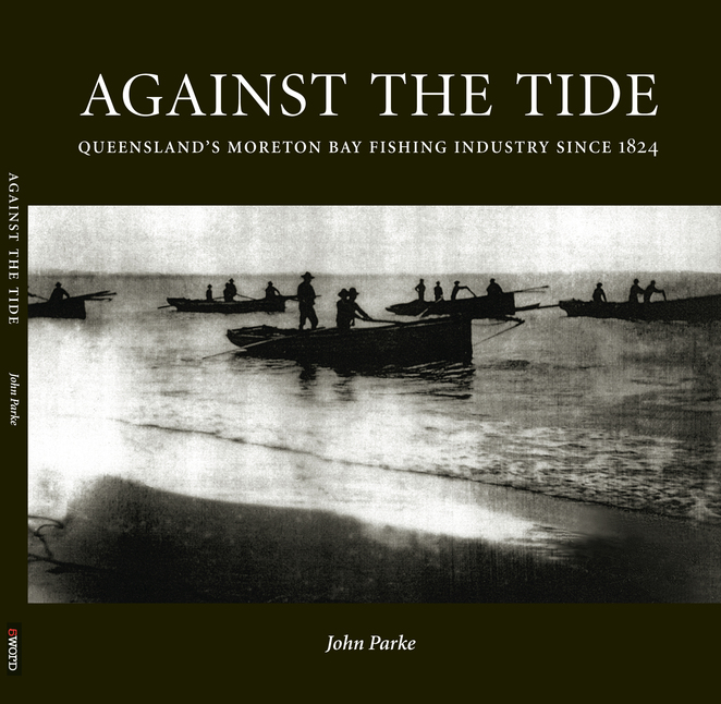 Against the Tide Queensland's Moreton Bay Fishing Industry since 1824 John Parke