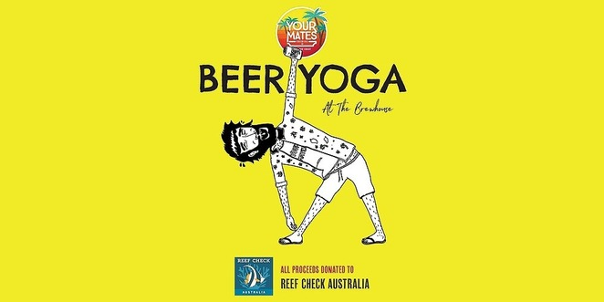 April BEER YOGA at the Brewhouse, Warana, Sunshine Coast, all proceeds to Reef Check Australia, conservation charity, Great Barrier Reef, WA Ningaloo Coast, sun salutations, reverse warriors, beer in hand, Younion Yoga, newbies and well-practised pro, BYO yoga mat, water bottle, inner peace, giggling good time, all for a worthy cause