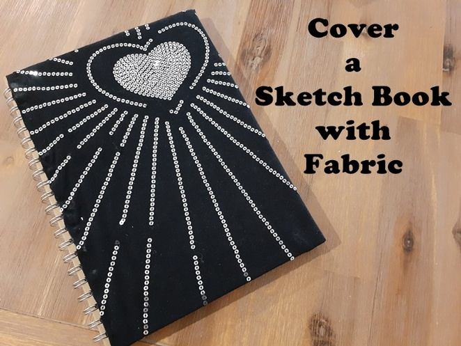 cover a sketch book, school holidays, crafts, rainy day, things to do, recycle, fabric, upcycle, australia,