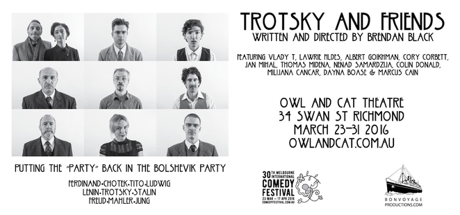Trotsky, Brendan Black, Owl and Cat Theatre, Richmond, Melbourne International Comedy Festival, Jung, Freud, Hitler, Stalin, Bolshevik, Bon Voyage Productions, Lenin, Ferdinand, Mahler, Michael Cathcart, ABC Arts