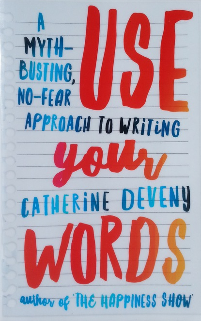 Use your words, writing, catherine deveny, writer's tips