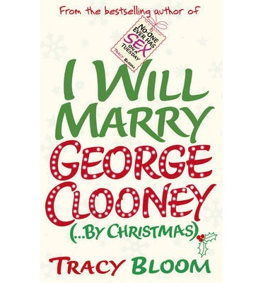 I Will Marry George Clooney by Christmas, Tracy Bloom, contemporary romance