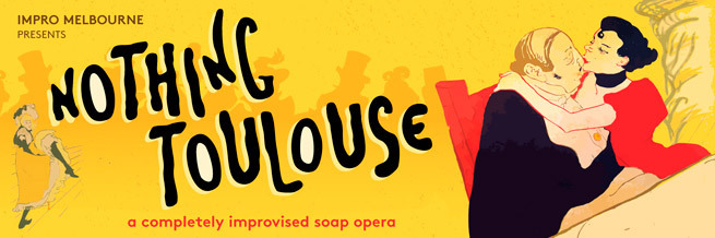Nothing Toulouse by Impro Melbourne - Theatre Review