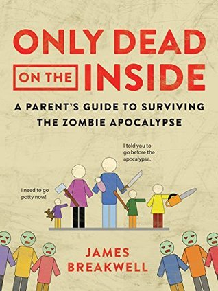 Only Dead on the Inside, A parent's guide to surviving the zombie apocalypse, James Breakwell, Exploding unicorn, books about zombies, zombie books