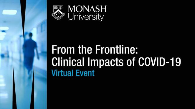 from the frontline 2020, clinical impacts of covid-19 2020, community event, fun things to do, monash medicine, nursing and health sciences, free monash university event, exploring the impact of corona virus, clinician researchers panel of experts, how covid impacts the community, online discussion, current affairs, pandemic