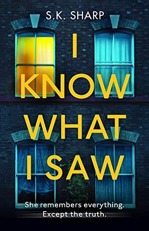 I know what I saw, SK Sharp, thriller, memory, hyperthymesia, books about memory, thriller, British thriller, psycological thriller