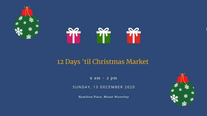 twelve days til christmas market 2020, community event, fun things to do, mount waverley village market, mount waverley rotary, shopping, market stalls, outdoor market, christmas shopping, homemade, homegrown, handmade, hand crafted, makers and crafters, artists, bakers, jewellerys, culinary producers, free parking
