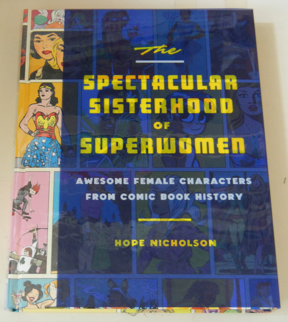 The Spectacular Sisterhood of Superwomen: Awesome Female Characters From Comic Book History – Hope Nicholson