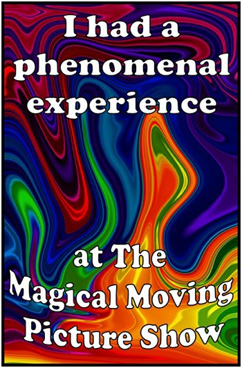 The Magical Moving Picture Show is a phenomenal experience