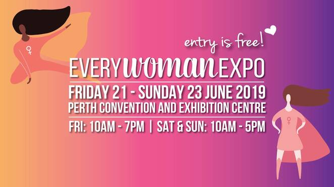 everywoman expo 2019, perth convention and exhibition centre, community event, women only, fun things to do, every woman expo wa 2019, health, beauty, fashion, food, love, lifestyle, fitness, spiritual solutions, fashion cat walks, empowering workshops, c ooking classes, food sampling, beauty makeovers, friday night bubbles, psychic readings, entertainment, health and wellbeing, share the dignity, flower drown workshops, the wedding stylist, bodhi's celebrity kitchen, the podium, wasp beauty bar, gratitude space, flower wall, intimo lingerie, tea tonic, food and beverages