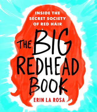the big redhead book, inside the secret society of red hair, redheads, books about redheads, popular science, Erin La Rosa, beautiful unicorns who walk among us