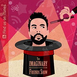 imaginary friends show, The Ingenious Friends Show, skeptic podcast, Australian Skeptic podcast, Adam Reakes