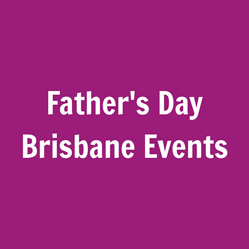 Father's Day Brisbane Events