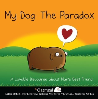 My Dog the Paradox, The Oatmeal, books about dogs, comics about dogs, Mathew Inman