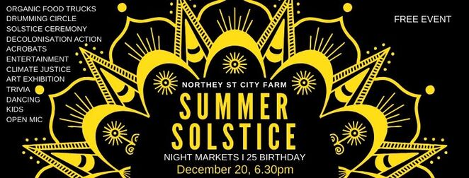 summer solstice friday night organic market and farm's 25th 2019, community event, fun things to do, northey street city farm, free event, organic street food market, brisbanes city farm, family friendly, vegan and gluten free options, artists, healers, ethical makers, health journey, sustainable lifestyle, entertainers, activities, inspiring films, meaningful presentations, ethical choices, sustainable practice, kids friendly space, free monthly organic night market, summer solstice, vanua fire, dancing troupe vanuatu, fire twirling, fire breathing, acrobatics, community drumming circle, solstice ceremony, honour the sun, farm retrospective film, environmental trivia, dancing, music, life drawing, earth arts for kids
