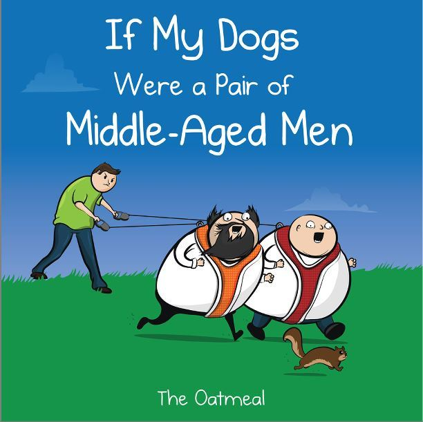 If my dogs were a pair of middle aged men, The Oatmeal, comics about dogs, web comics, funny comics