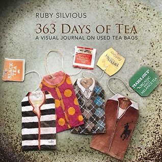 tea, 365 Days of Tea, Ruby Silvious, art, tea bag art, unusual uses for tea bags