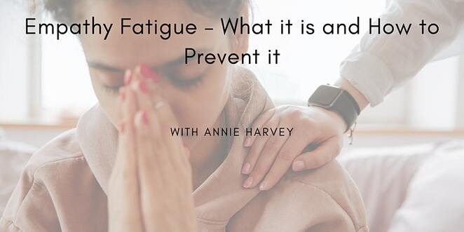 empathy fatigue what it is and how to prevent it, annie harvey, community event online, fun things to do, mental health, burnout, empowering, for carers, guided meditation, short talk, q&a, discussions, non judgemental environment, no pressure, no expectation, relax, connection, compassion, community, moddern approach ancient wisdom, reaffirmation