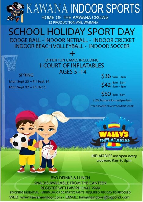 Kawana Indoor Sports, September Spring school holidays, children aged between 5 and 14 years of age, younger family members, burn off boundless energy, cheaper than vacation care, 10% discount for multiple days booked, dodge ball, indoor netball, indoor cricket, indoor beach volleyball, indoor soccer, court of inflatables, Wally's Inflatables, kids birthday party centres, bookings essential, 20 participants, BYO drinks and lunch, canteen open for snacks, active, healthy, meet and make new friends