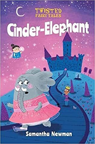 Cinder Elephant, Twisted fairy tales, children's books published in 2021, new kids' books, new children's books, fairy tales, books for young readers