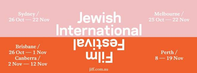 jewish international film festival 2017, jiff australia, film festival, foreign films, subtitled films, fun things to do, community event, cultural event, family fun, movie buff, cinema, greater union cinemas, dendy cinemas, new farm cinemas, event cinemas, hayden orpheum, classic cinemas, lido cinemas, film festival opening night, premiere screenings, actors, performing arts, night life