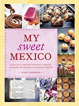 my sweet mexico, mexican cook books, mexican desserts, mexican cooking, mexicos food