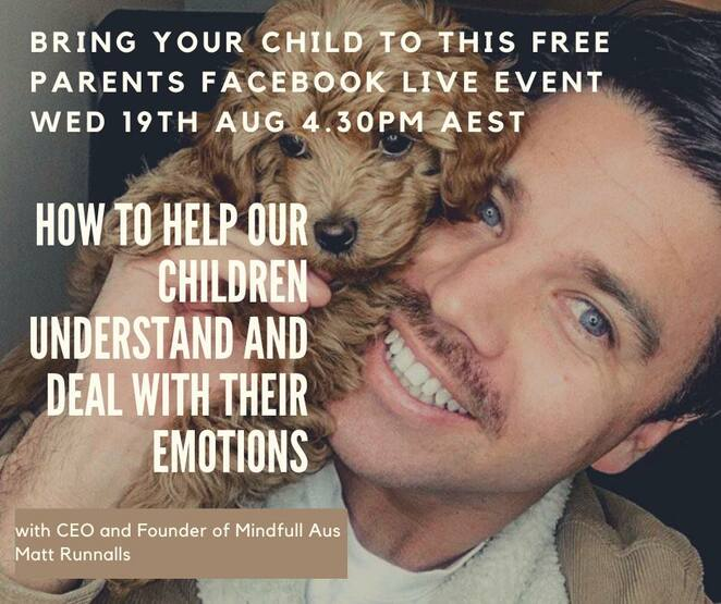 facebook live with matt runalls, mindfull aus, childssafe australia, community event, fun things to do, how to help your children understand and deal with their emotions, community event, fun things to do, mental health, child friendly, talks, workshops, talking about feelings