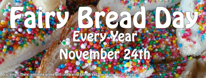 Fairy Bread Day, 24 November every year, magical, fantasy food, bread, butter, rainbow sprinkles, Robert Louis Stevenson poem, colour, sparkle