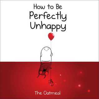 How to Be Perfectly Unhappy, The Oatmeal, comics, books about happiness, comics that make you think