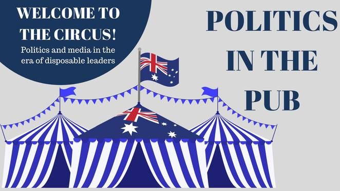 politics in the pub, welcome to the circus, politics and media, disposable leaders, communify queensland, new farm neighbourhood centre, brisbane powerhouse, community event, fun things to do, politics brisbane, coupo capital of the world, making history, politics q&A, free event