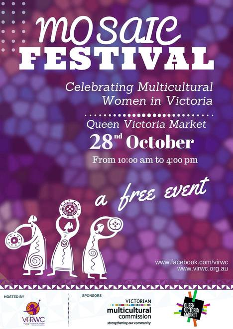 mosaic festival 2018, community event, fun things to do, empowering women, queen victoria market, virwc, multicultural women, victorian immigrant and refugee women's coalition, live music, entertainment, dance, cultural costumes, international cuisine, arts and crafts, cross cultural exchanges, market stalls, shopping