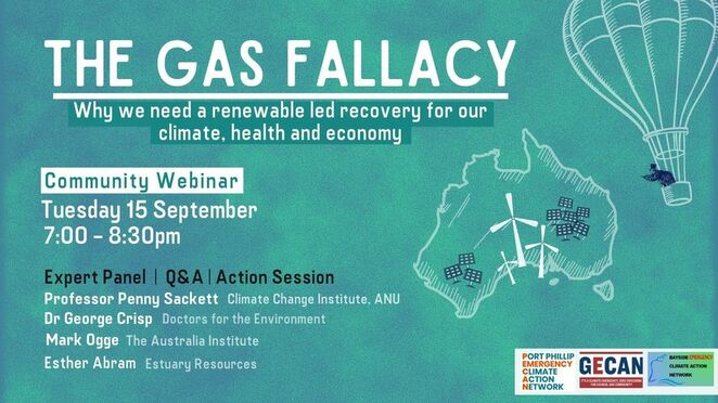 the gas fallacy, a call to action, educational, save the planet, be kind to mother earth, community event, community webinar, professor penny sackett, climate change institute anu, dr george csisp, doctors for the environment, mark ogge, the australia institute, esther abram, estuary resources, port phillip emergency climate action network, stopadani kooyong, kooyong votes climate, drought, floods, bushfires, climate crisis, covid-19, greenhouse emissions, fossil fuels, economy, environment, climate and health