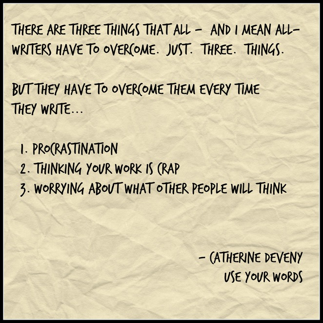 Use your words, writing, catherine deveny, writer's tips, three things writers overcome, procrastination