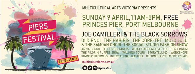piers festival 2017, princes pier, port melbourne, multicultural arts victoria, diverse culture, cultural event, joe camilleri and the black sorrows, core-tet, oi dipnoi, the habibis, mojo juju and the samoan choir, mc anna gogo, dj paz, performances, activities, community event, displays, cultural groms victoria, fashion show, historical forum, poetry workshop, historical tours, craft, song and dance workshops, storytelling, international teahouse, international food, art and craft stalls, puppet show, hoops, face painting, film screenings, fun things to do, family fun