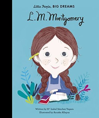 lucy maud montgomery, Little People Big Dreams, inspirational women, books about inspirational women for kids