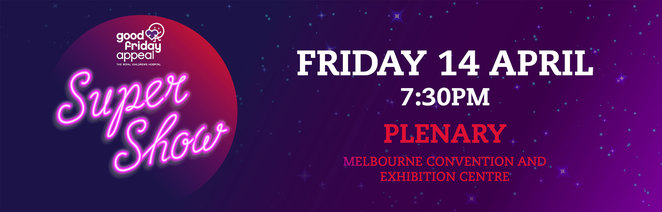 good friday appeal super show 2017, plenary, charity, fundraiswer, melbourne convention and exhibition centre, royal childrens hospital, community event, fun things to do, tina arena, dami Im, anthony callea, jon stevens, raffle ticket, donations, help the children