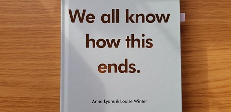 We all know how this ends. by Anna Lyons and Louise Winter