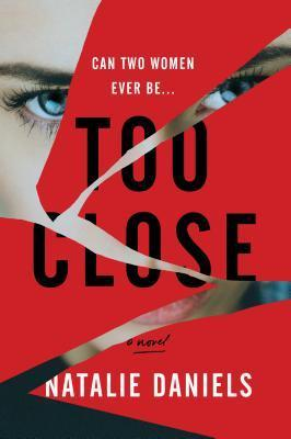 Too Close, Natalie Daniels, thriller, novel, mystery